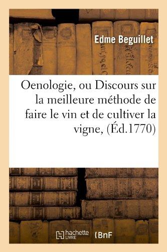 Oenologie, ou Discours sur la meilleure méthode de faire le vin et de cultiver la vigne , (Éd.1770)