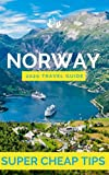 Super Cheap Norway - Insider Travel Guide 2020: Enjoy two weeks in Norway for $250 (Norway Travel Guide)