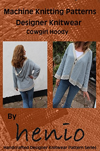 Machine Knitting Pattern: Designer Knitwear: Cowgirl Hoody Jacket (henio Handcrafted Designer Knitwear Single Pattern Series Book 3) (English Edition) (Designer Hoody)