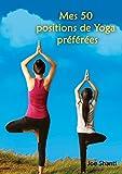 Mes 50 Positions de Yoga préférées: Ma petite guide pour apprendre les secrets du yoga
