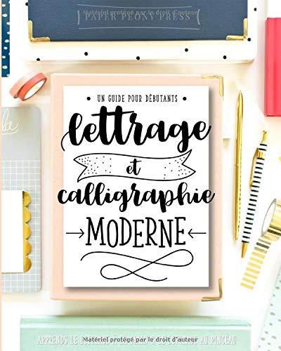 Lettrage et calligraphie moderne : Un guide pour débutants : Apprends le lettrage à la main & le lettrage au pinceau par Paper Peony Press