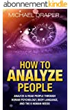 How to Analyze People: Analyze & Read People with Human Psychology, Body Language, and the 6 Human Needs (How to Analyze People 101) (English Edition)