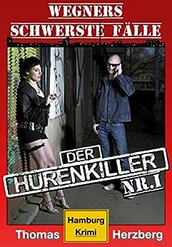 Der Hurenkiller: Wegners schwerste Fälle (1. Teil): Hamburg Krimi von [Herzberg, Thomas]
