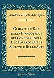 eBook Gratis da Scaricare Guida Alle Sale della Pinacoteca e dei Concorsi Nell I R Palazzo Delle Scienze e Belle Arti Classic Reprint (PDF,EPUB,MOBI) Online Italiano
