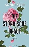 Die störrische Braut: Roman von Anne Tyler