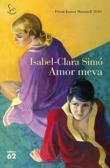 Amor meva: Premi Joanot Martorell 2010 (El Balancí) de [Monllor, Isabel-Clara Simó]