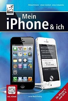 Mein iPhone & ich - für iPhone 5 und iOS 6 - inkl. iCloud von [Krimmer, Michael, Ochsenkühn, Anton, Szierbeck, Johann]
