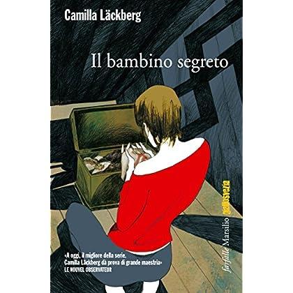 Il Bambino Segreto: La Quinta Indagine Di Erica Falck E Patrik Hedström (Le Indagini Di Erica Falck E Patrik Hedström)