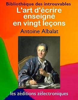L'art d'écrire enseigné en vingt leçons (Bibliothèque des introuvables t. 6) par [Albalat, Antoine]