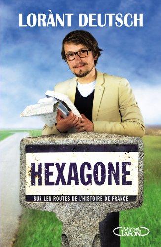 Hexagone : Sur les routes de l'histoire de France par Lorant Deutsch