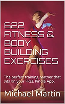 622 FITNESS & BODY BUILDING EXERCISES: The perfect training partner that sits on your FREE Kindle App. by [Martin, Michael]