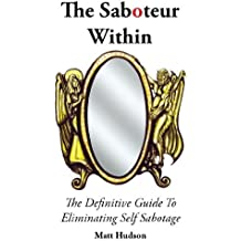 The Saboteur Within: The Definitive Guide To Overcoming Self Sabotage by Matt Hudson (2011-12-09)