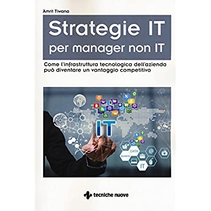 Strategie It Per Manager Non It. Come L'infrastruttura Tecnologica Dell'azienda Può Diventare Un Vantaggio Competitivo