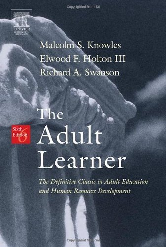 The Adult Learner, Sixth Edition: The Definitive Classic in Adult Education and Human Resource Development by Malcolm S. Knowles Published by Butterworth-Heinemann 6th (sixth) edition (2005) Paperback