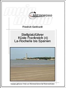 MeinWomo Stellplatzführer: Küste Frankreich (4) Von La Rochelle bis Spanien: 6 aktualisierte und erweiterte Auflage, 2017 von [Gerkhardt, Friedrich]