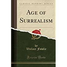 Age of Surrealism (Classic Reprint)