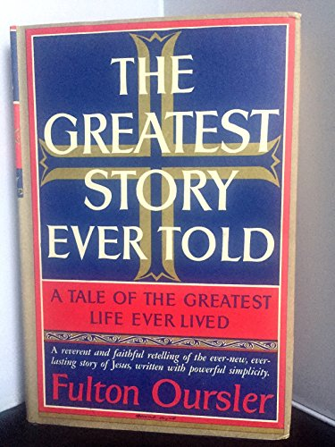 The Greatest Story Ever Told A Tale of the Greatest Life Ever Lived