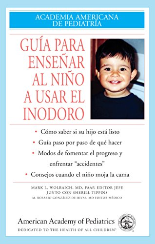 Guia Para Ensenar Al Nino A Usar El Inodoro (Academia Americana de Pediatria) por MD, FAAP, M. Rosario González de Rivas