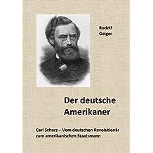 Der deutsche Amerikaner. Carl Schurz - Vom deutschen Revolutionär zum amerikanischen Staatsmann