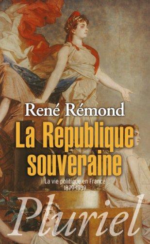 La République souveraine: La vie politique en France (1879-1939) par René Rémond