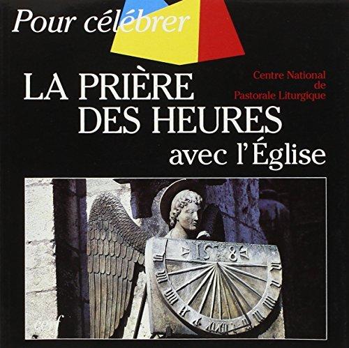 LA PRIERE DES HEURES AVEC L'EGLISE par Collectif