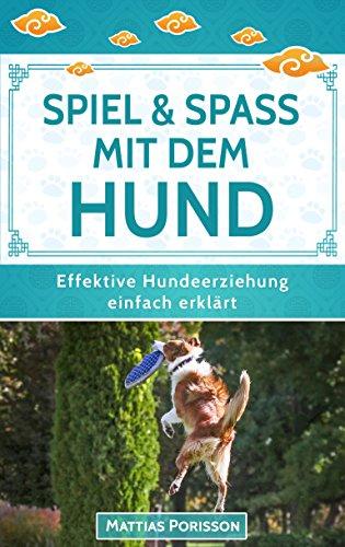 Einfache Spa-pflege (Spiel & Spaß mit dem Hund: 50 Hundespiele & Hundetricks für mehr gemeinsamen Spaß! (Effektive Hundeerziehung - einfach erklärt! Band 9))