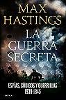 La guerra secreta: Espías, códigos y guerrillas, 1939-1945 par Hastings