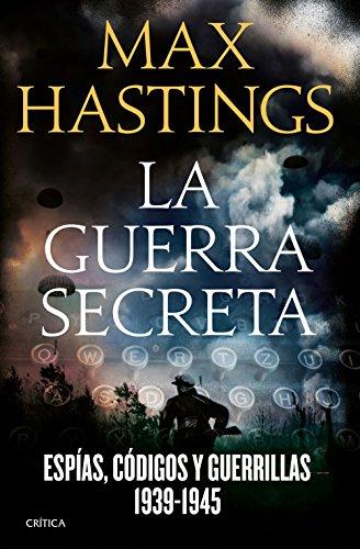 La guerra secreta: Espías, códigos y guerrillas, 1939-1945 (Spanish Edition)