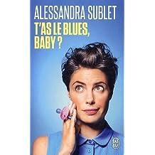 T'as le blues, baby ? : A l'usage de toutes celles qui, comme moi, n'ont pas été prévenues...