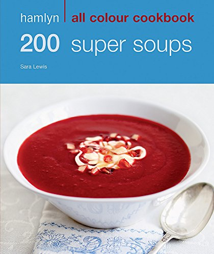 200 Super Soups: Hamlyn All Colour Cookbook (Hamlyn All Colour Cookery)