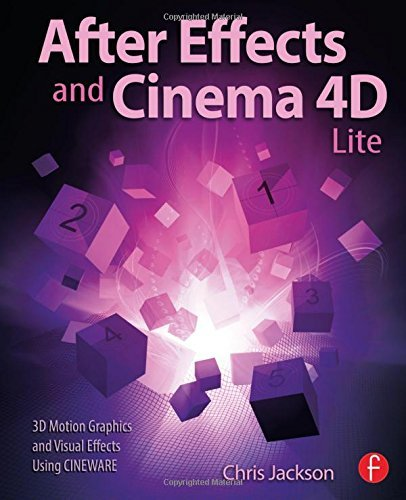 After Effects and Cinema 4D Lite: 3D Motion Graphics and Visual Effects Using CINEWARE by Jackson, Chris (October 17, 2014) Paperback