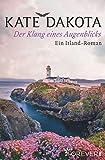 Der Klang eines Augenblicks: Ein Irland-Roman von Kate Dakota