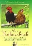 Das Hühnerbuch: Praxisanleitung zur Haltung 'glücklicher Hühner' von Unterweger. Ursula (2013) Gebundene Ausgabe