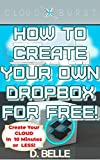 Cloudburst: How To Create Your Own Dropbox For Free! (English Edition)