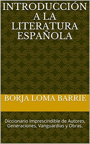 Introducción a la Literatura Española: Diccionario Imprescindible de Autores, Generaciones, Vanguardias y Obras por Borja Loma Barrie