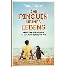Der Pinguin meines Lebens: Die wahre Geschichte einer unwahrscheinlichen Freundschaft (German Edition)