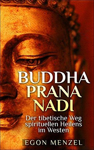 Buddha, Prana, Nadi: Der tibetische Weg spirituellen Heilens im Westen