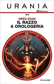 Il razzo a orologeria (Urania) di [Egan, Greg]
