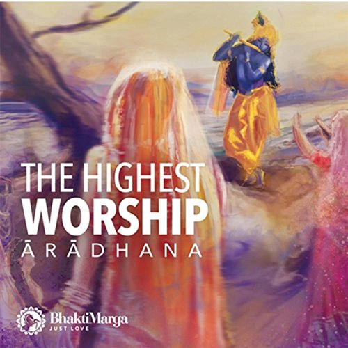 Aradhana - The Highest Worship - Bhakti Marga