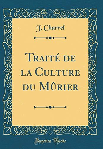 Traité de la Culture Du Mûrier (Classic Reprint) par  J Charrel