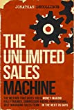 The Unlimited Sales Machine: The Method That Gives You A Money-Making, Fully-Trained, Commission-Based, Professional, Self-Managing Sales Team - In The Next 35 Days (English Edition)