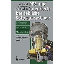 PPS- und integrierte betriebliche Softwaresysteme: Grundlagen, Methoden, Marktanalyse