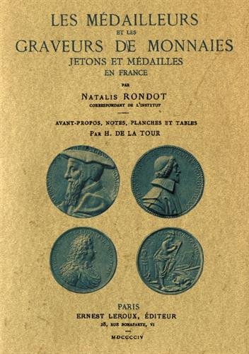 Les Medailleurs et les Graveurs de Monnaies, Jetons et Medailles en France par Natalis Rondot