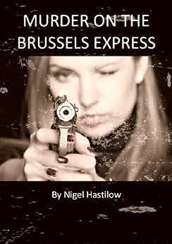Murder on the Brussels Express by [Hastilow, Nigel]