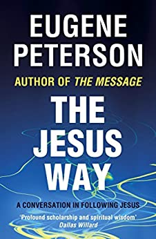 The Jesus Way: A conversation in following Jesus (Spiritual Theology) by [Peterson, Eugene]