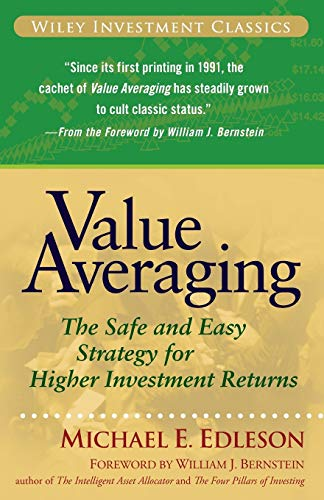 Value Averaging: The Safe and Easy Strategy for Higher Investment Returns (Wiley Investment Classic Series)