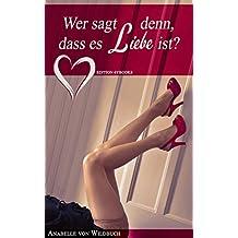 Wer sagt denn, dass es Liebe ist? (Erotischer Liebesroman 2)