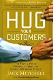 By Jack Mitchell Hug Your Customers: The Proven Way to Personalize Sales and Achieve Astounding Results (First Edition)