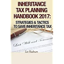 Inheritance Tax Planning Handbook 2017: Strategies & Tactics To Save Inheritance Tax