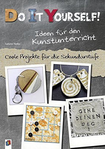 Do it yourself! Ideen für den Kunstunterricht: Coole Projekte für die Sekundarstufe